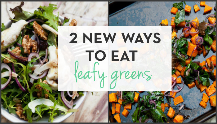 New ways to eat leafy greens, leafy greens recipes